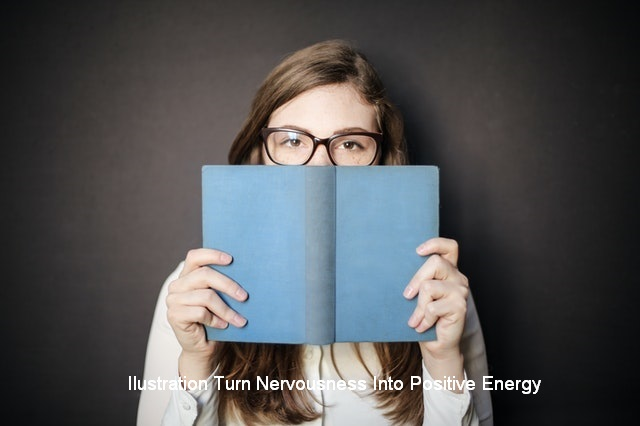 How To Turn Nervousness Into Positive Energy