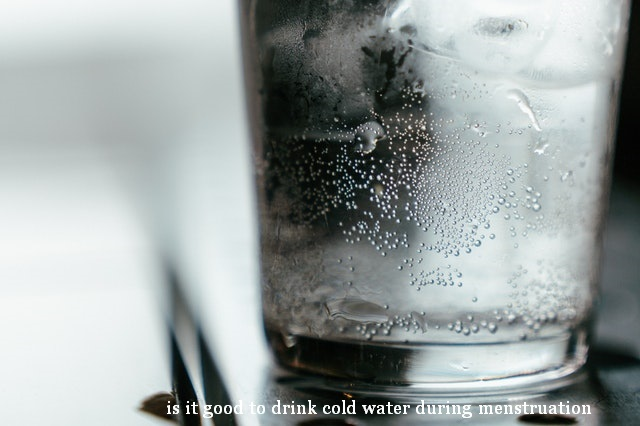 is it good to drink cold water during menstruation