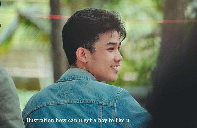 how can u get a boy to like u