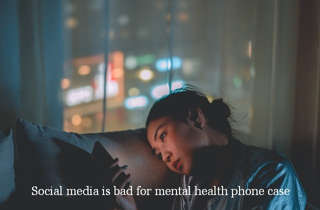 Social media is bad for mental health phone case